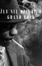 Źle się dzieje w Grand Rock autorstwa AlxndrAleNieHamilton