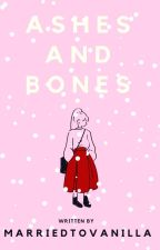 Ashes And Bones by MarriedtoVanilla