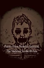 Poems From Nicholas Leonard, The Skeleton Scribe Of Fate by SkeletonScribeOfFate