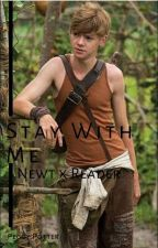 Stay With Me (Newt x Reader) by peggypotter13
