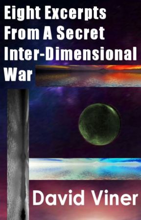  Eight Excerpts From A Secret Inter-Dimensional War by dvdvnr