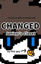 Changed: Janitor's Closet by CarlitosTheFriend