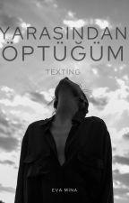 duserkenkayboldum tarafından yazılan Yarasından Öptüğüm   Texting adlı hikaye