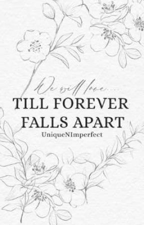 Till Forever Falls Apart by UniqueNImperfect