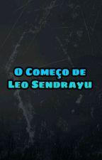O Começo de Leo Sendrayu, de LeoSendrayu04