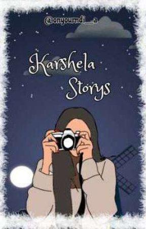 Karshela Story's by onyourndi__a
