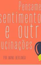 Pensamentos, Sentimentos e Outras Alucinações. by ManuBerlanga
