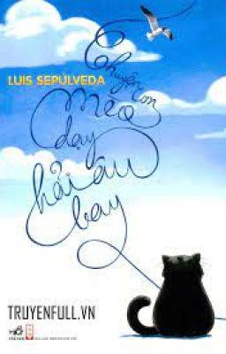 Đọc truyện [Sách] Chuyện con mèo dạy hải âu bay (Luis Sepulveda)