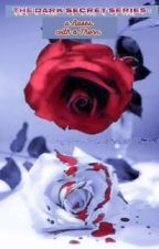 A Rose's with a Thorn (The Dark Secret Series : #01) oleh DianitaDiansyah