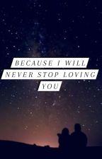 Because I Will Never Stop Loving You by subhaaaaaaaaaa02