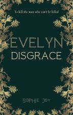 Evelyn Disgrace (Working Title) by joy20206
