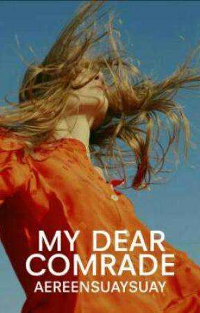 My Dear Comrade   √ by aereensuaysuay