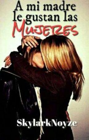 A Mi Madre Le Gustan Las Mujeres [Camren] by SkylarkNoezy
