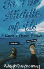 In The Middle of Us (NaMon Oneshots Compilation) by MidnightDaydreaming
