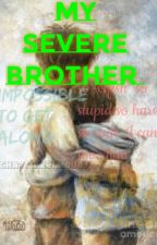 My Severe Brother  by Chayma22chou07