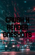 reader x crush oneshots 💕 by kiiyoru