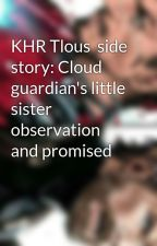 KHR Tlous  side story: Cloud guardian's little sister observation and promised by iamKhrfan123