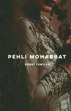 Pehli Mohabbat by preetysmiles2