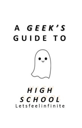 A Geek's Guide To High School || ⏳ by Letsfeelinfinite