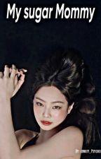 My $ugar Mommy [Jenlisa] by Lowkey_Psyco