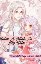 Raise A Mink As My Wife( Kitten Princess) by ThoneDari7