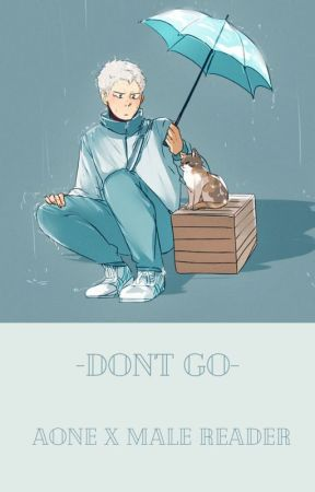 Don't go[-] Aone x Trans Male Reader by jeansshawdy