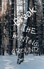 Break the Hunting Ground by Jay2Noir