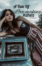 a tale of love making ashes by -ohmyreinhartt