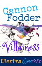 Cannon Fodder To Villainess by ElectraEmerose