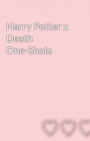 Harry Potter x Death One-Shots by I-Wrote-Harry-Potter