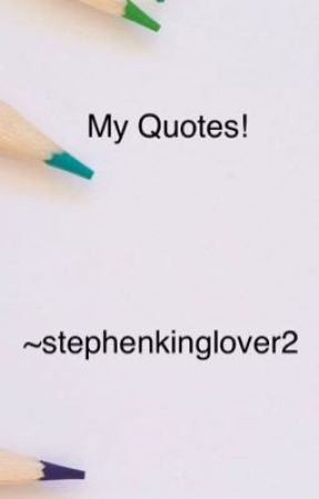 My Quotes! by stephenkinglover2