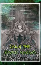 Only The River Knows                              (Of Monsters And Us) by danflora