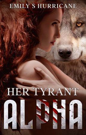 Her Tyrant Alpha [18+] by ESHurricane