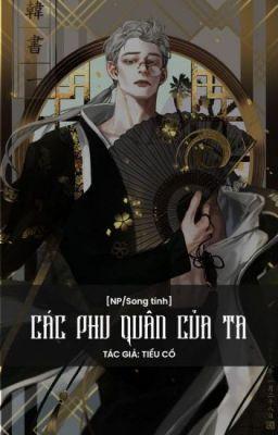 [ĐM-EDIT] Các phu quân của ta - Tiểu Cố