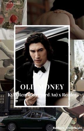Old Money (Kylo Ren Bodyguard AU X Reader) by Barbers_Sweetheart