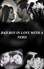 BAD BOY IN LOVE WITH NERD(completed) by vinnie2020