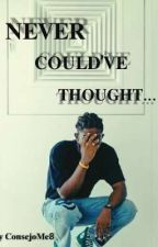 Never Could've Thought... by ConsejoMe8