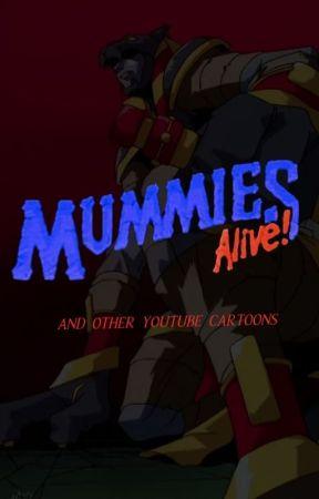 MUMMIES ALIVE! & other youtube cartoons by lovestruckbelphegor