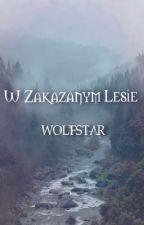 W Zakazanym Lesie [WOLFSTAR] autorstwa _Livalane_