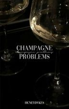 champagne problems by hcneydvkes
