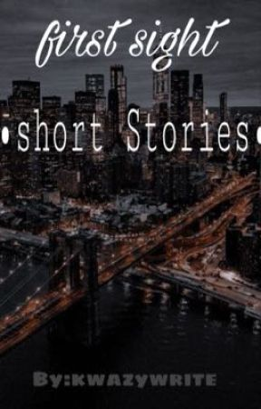First sight(short stories) by KwazyWrite