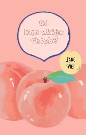 [Lăng Việt/ Diễn Sinh] Có Bao Nhiêu Thích? by Dang8229384
