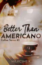 Better Than Americano || Epistolary  by pvrplescentx