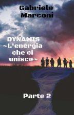 DYNAMIS ~  L'ENERGIA CHE CI UNISCE🌀•Parte 2• di gabrielemarconi