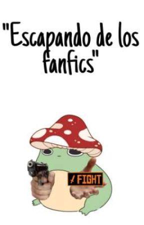 """""""Escapando de los Fanfics"""" by Gato_ConSombrero"""