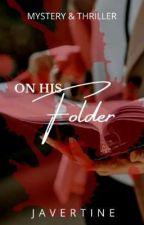 On His Folder (On-Going)  ni Javertine
