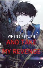 WHEN I RETURN, AND TAKE MY REVENGE oleh rigelp_