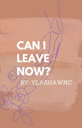 Can I Leave Now? by ylashawnc