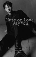 Hate Or Love - JayWon by jakeyjakeyy