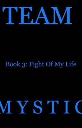 Team Mystic Book 3: Fight of My Life by ZTC090908